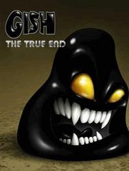 Gish: True end