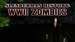 Slenderman History: WW 2 Zombies