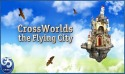 Cross Worlds: the Flying City Android Mobile Phone Game