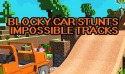 Blocky Car Stunts: Impossible Tracks Android Mobile Phone Game
