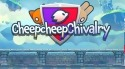 Cheepcheep Chivalry Android Mobile Phone Game