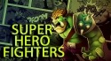 Super Hero Fighters Android Mobile Phone Game