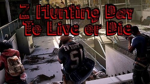 Z Hunting Day: To Live Or Die Android Game Image 1