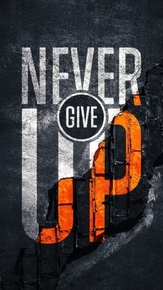 Never Give Up Mobile Phone Wallpaper Image 1